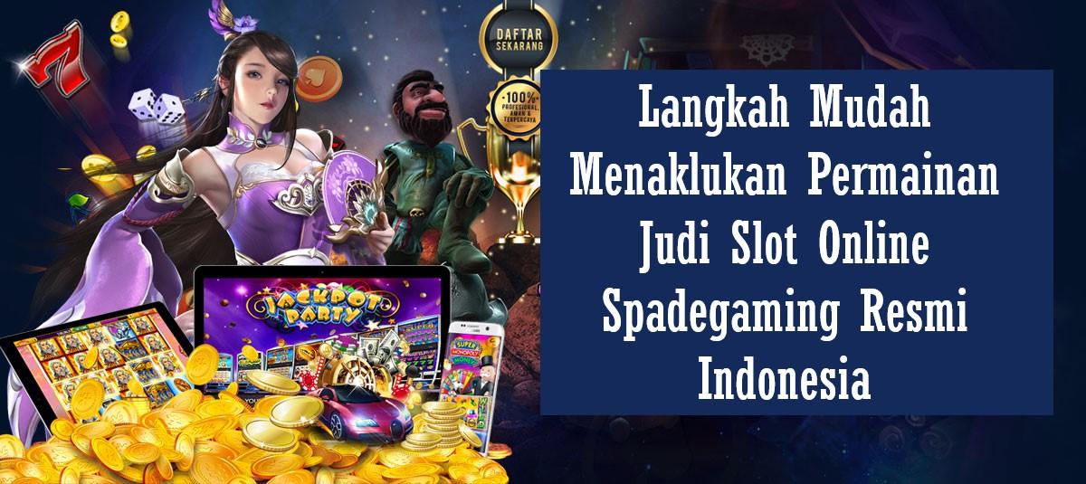 Langkah Mudah Menaklukan Permainan Judi Slot Online Spadegaming Resmi Indonesia