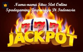Nama-nama Situs Slot Online Spadegaming Terpercaya Di Indonesia